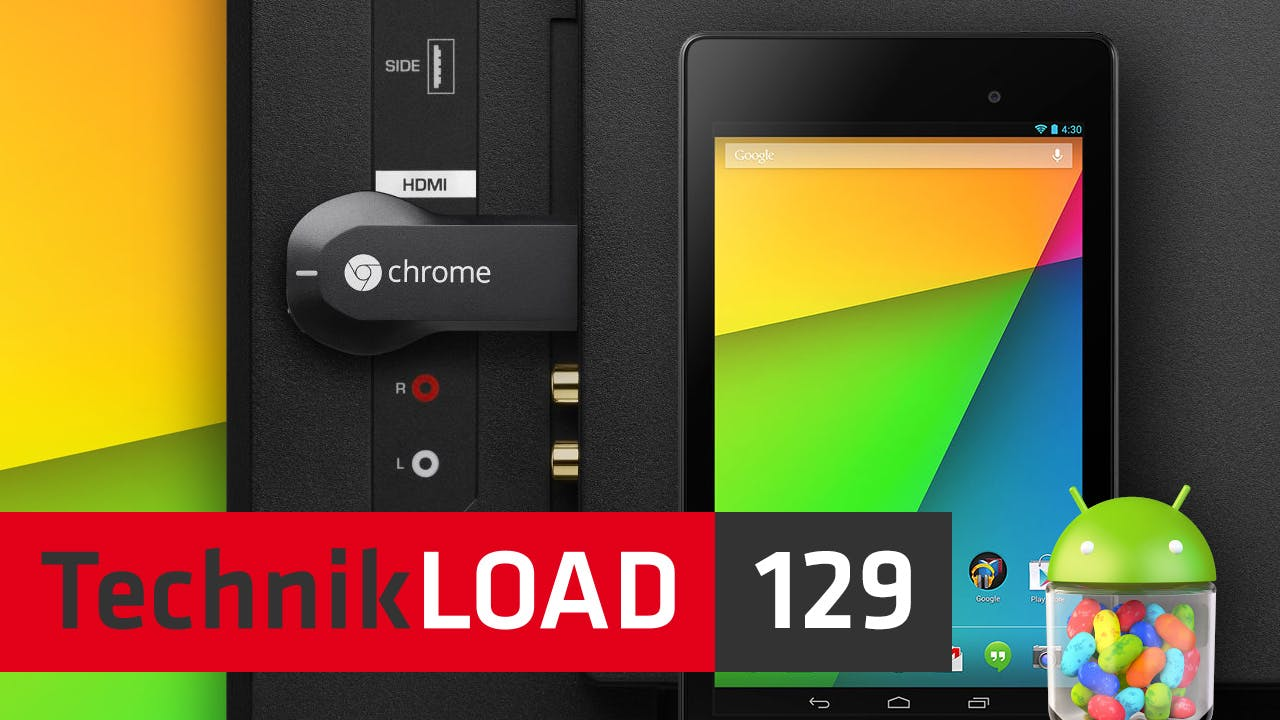 Google Chromecast, Nexus 7, Android 4.3 und Play Games [TechnikLOAD 129]