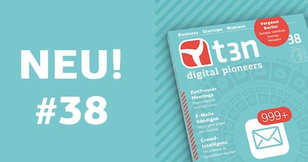 """t3n 38 mit Schwerpunkt zu Produktivität: """"Jetzt bloß nicht durchdrehen! Weniger hetzen, mehr schaffen"""""""