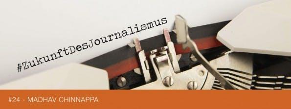 zulunft-journalismus-Madhav-Chinnappa