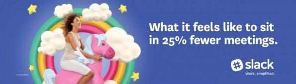Slacks erste Anzeigen-Kampagne: 25 Prozent weniger Meetings. (Grafik: Slack)
