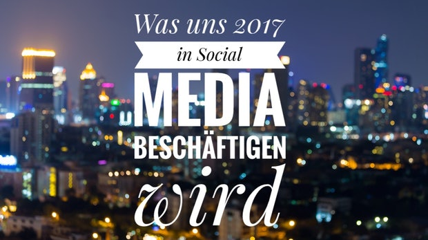 Die wichtigsten Social-Media-Trends für 2017