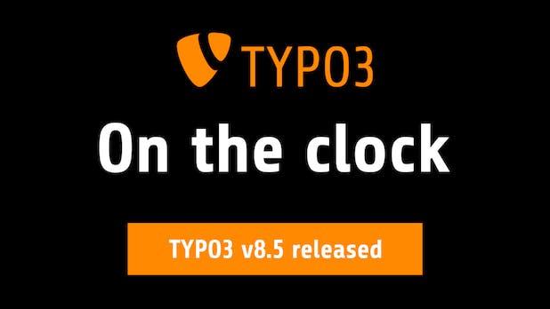 TYPO3 8.5 bringt neues Formular-Framework und mehr