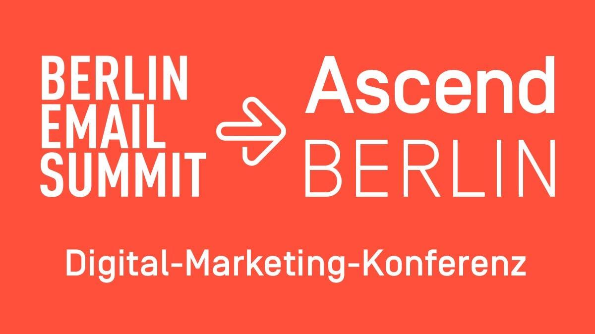 Ascend Berlin: Das Event für mehr Relevanz im Digital Marketing