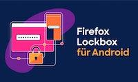 Firefox Lockbox – Mozillas Firefox-Passwortverwaltung jetzt auch als Android-App