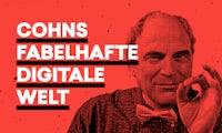 Cohns fabelhafte digitale Welt oder: Was hat eine Rolltreppe in München mit unserer digitalen Zukunft zu tun?