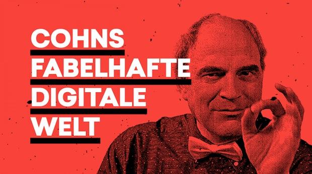 Cohns fabelhafte digitale Welt: Ist Big Data already watching you?