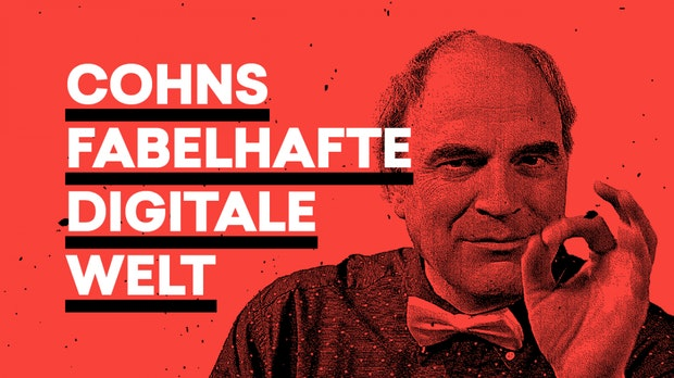 Cohns fabelhafte digitale Welt oder: Lügen haben viele Freunde