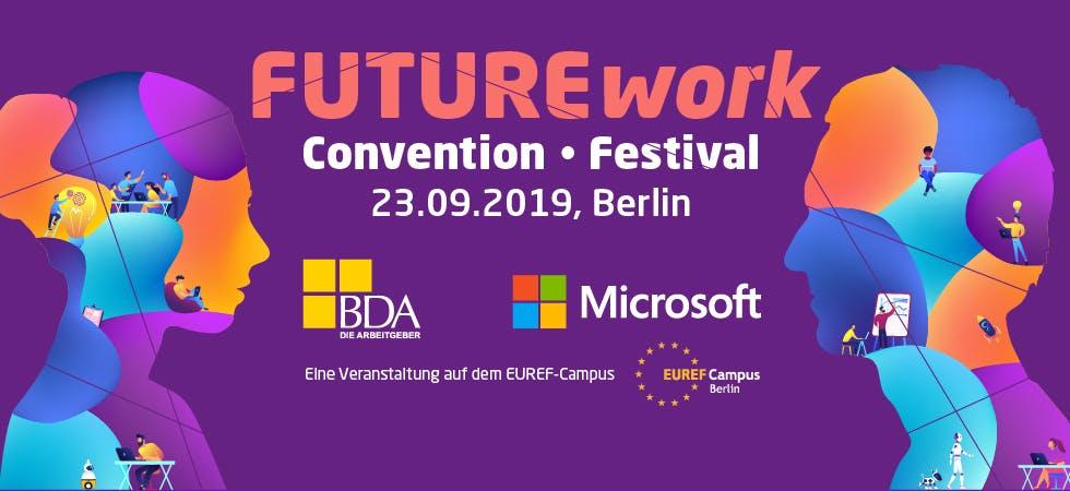 Die FUTUREwork 2019 in Berlin vereint Convention und Festival – Themen sind u. a. New Work, KI und agiles Arbeiten