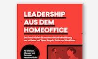 Führen im Homeoffice: Praxis-Guide erklärt, was Chefs jetzt wissen müssen