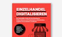 Digitalisierung des Einzelhandels: Dieser Guide hilft dir beim Einstieg ins Online-Business
