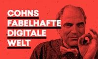 """Cohns fabelhafte digitale Welt oder: """"Privatsphäre wird überbewertet"""""""