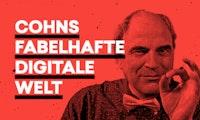 Cohns fabelhafte digitale Welt oder: Kreuzen wir doch mal einen Menschen mit einem Roboter