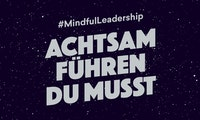 Mindful Leadership: Über achtsame Führung in Krisenzeiten